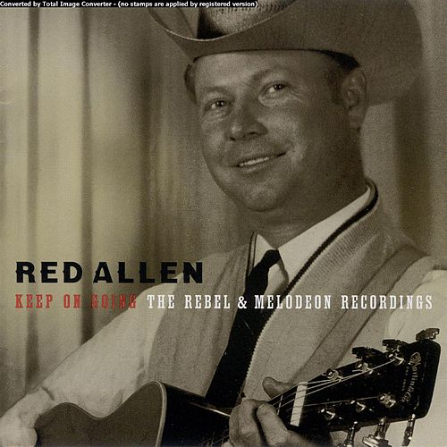 Keep On Going: The Rebel and Melodeon Recordings by Harley 'Red' Allen