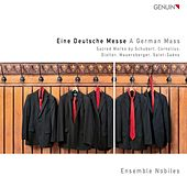Eine Deutsche Messe: Sacred Works by Schubert, Cornelius, Distler, Mauersberger, Saint-Saens by Ensemble Nobiles