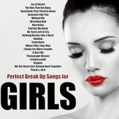 Perfect Break up Songs for Girls by Various Artists