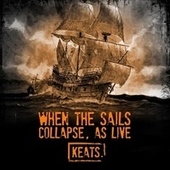 When the Sails Collapse, as Live di Keats