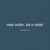Be a Rebel Remixed by New Order