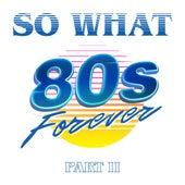 80s Forever Part II von So What