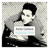 Backwards And Forwards: The WEA Recordings 1984-1995 by Aztec Camera