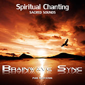 Spiritual Chanting - Gregorian, Indian, Om Mani Padme Hum and Spirit Chants - with Brainwave Entrainment for Deep Meditation by Brainwave-Sync
