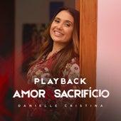 Amor e Sacrifício (Playback) de Danielle Cristina