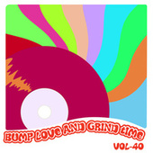 Bump Love And Grind Time, Vol. 40 by Various Artists