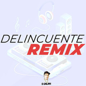 Delincuente (Remix) de DJ Alan