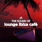 The Sound of Lounge Ibiza Cafè by Various Artists