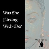 Was She Flirting With Me? by Mike Jones