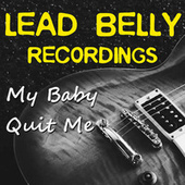 My Baby Quit Me Lead Belly Recordings by Lead Belly