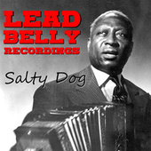 Salty Dog Lead Belly Recordings by Lead Belly