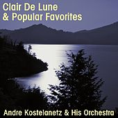 Clair De Lune And Popular Favorites de Andre Kostelanetz And His Orchestra