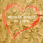 Reggae Songs We Love Platinum Edition by Various Artists