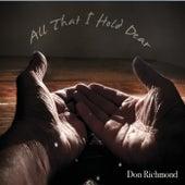 All That I Hold Dear de Don Richmond