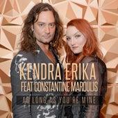 As Long As You're Mine (feat. Constantine Maroulis) de Kendra Erika