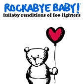 Rockabye Baby! Lullaby Renditions of Foo Fighters by Rockabye Baby!