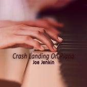 Crash Landing On Piano by Joe Jenkin