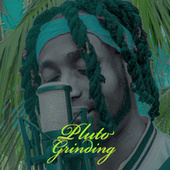 Grinding by Pluto