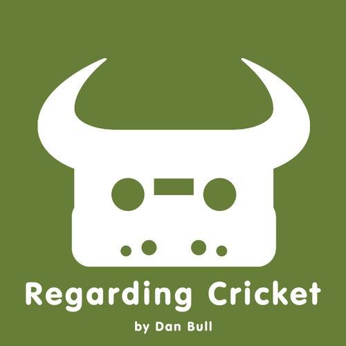 Regarding Cricket by Dan Bull