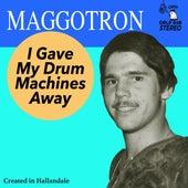 I Gave My Drum Machines Away by Maggotron