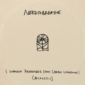 I Wanna Remember (feat. Carrie Underwood) (Acoustic) by Needtobreathe