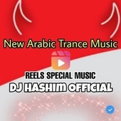 Reels Song - New Arabic Trance - ORIGINAL MIXED by DJ Hashim Official