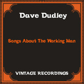 Songs About the Working Man (Hq Remastered) de Dave Dudley