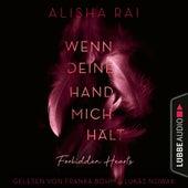 Wenn deine Hand mich hält - Forbidden Hearts-Reihe, Teil 2 (Ungekürzt) von Alisha Rai