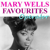 Operator Mary Wells Favourites von Mary Wells