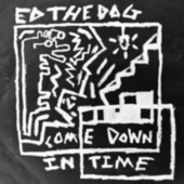 Come Down In Time by Ed The Dog