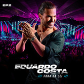 Fora da Lei, EP 2 (Ao Vivo) von Eduardo Costa