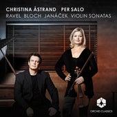 Ravel, Bloch, Janáček: Violin Sonatas by Christina Astrand