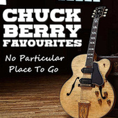 No Particular Place To Go Chuck Berry Favourites van Chuck Berry