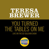 You Turned The Tables On Me (Live On The Ed Sullivan Show, March 27, 1960) de Teresa Brewer