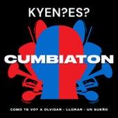 Cumbiaton (Como Te Voy A Olvidar/Llorar/Un Sueño) by KYEN?ES?