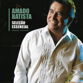 Seleção Essencial Grandes Sucessos - Amado Batista by Amado Batista