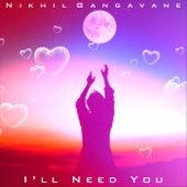 I'll Need You by Nikhil Gangavane