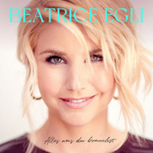 Alles was du brauchst (Deluxe Version) von Beatrice Egli