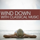 Wind Down with Classical Music by Various Artists