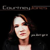 You Don't Get It by Courtney Jones