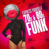 Express Yourself - 70s & 80s Funk by Various Artists