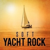 Soft Yacht Rock by Various Artists