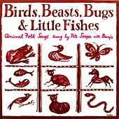 Birds, Beasts, Bugs & Little Fishes by Pete Seeger