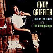 Shouts The Blues And Old Timey Songs by Andy Griffith