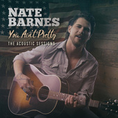 You Ain't Pretty (The Acoustic Sessions) by Nate Barnes