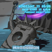 Hindsight Is 20/20 Bass Sight Is 8/0/8 Foresight Doesn't Exist (Abridged) von Maggotron