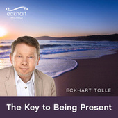 The Key to Being Present by Eckhart Tolle