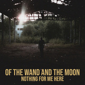 Nothing for Me Here by Of The Wand & The Moon