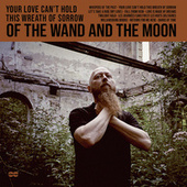 Your Love Can't Hold This Wreath of Sorrow by Of The Wand & The Moon
