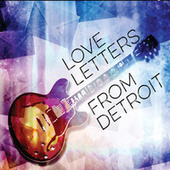 Love Letters From Detroit von Love Letters From Detroit